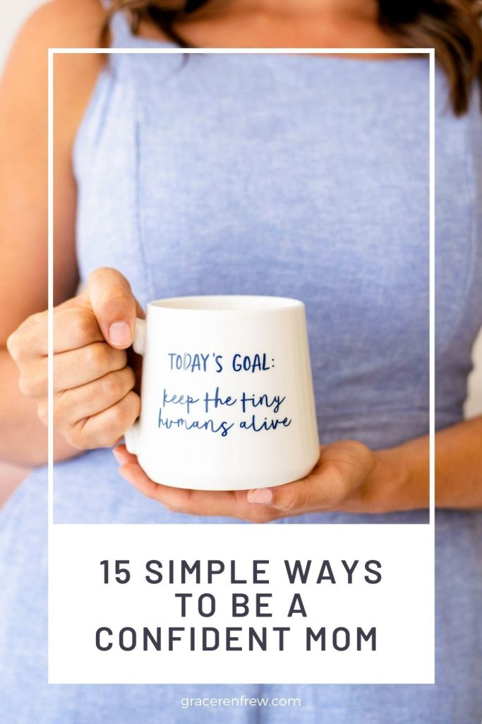 Being a good mom will come naturally. What I really wanted was to be a confident mom. Here are 15 simple ways to be a confident mom.